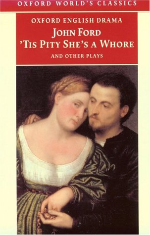 'Tis Pity She's a Whore and Other Plays The Lover's Melancholy - The Broken Heart - `Tis Pity She's a Whore - Perkin Warbeck  1998 edition cover