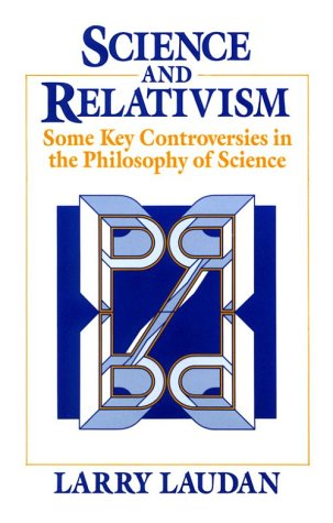 Science and Relativism Some Key Controversies in the Philosophy of Science  1990 edition cover