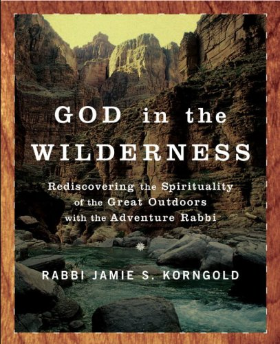 God in the Wilderness Rediscovering the Spirituality of the Great Outdoors with the Adventure Rabbi  2007 edition cover
