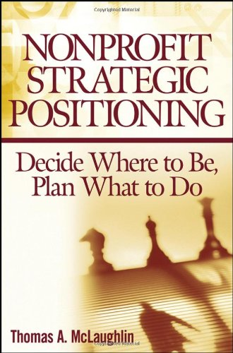 Nonprofit Strategic Positioning Decide Where to Be, Plan What to Do  2006 edition cover