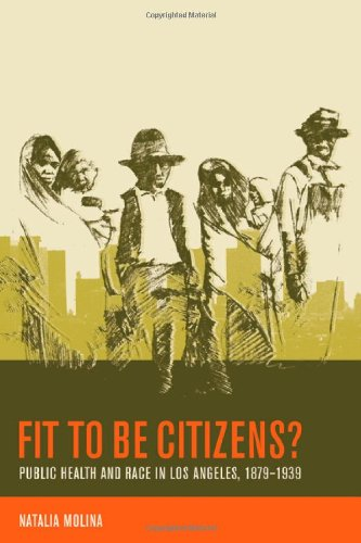 Fit to Be Citizens? Public Health and Race in Los Angeles, 1879-1939  2006 edition cover
