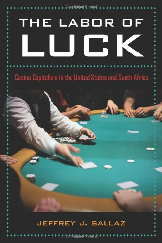 Labor of Luck Casino Capitalism in the United States and South Africa  2009 9780520259492 Front Cover