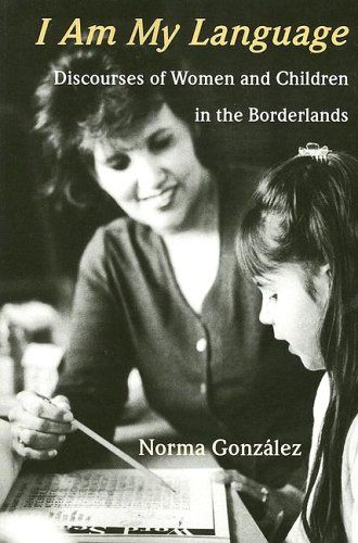 I Am My Language Discourses of Women and Children in the Borderlands Annotated 9780816525492 Front Cover