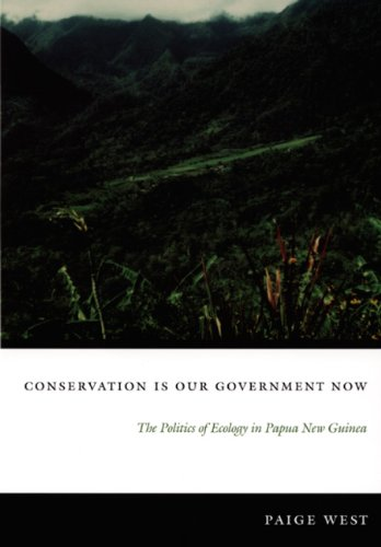 Conservation Is Our Government Now The Politics of Ecology in Papua New Guinea  2006 edition cover