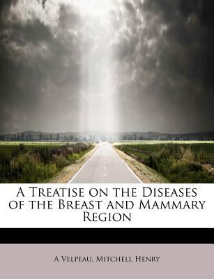 Treatise on the Diseases of the Breast and Mammary Region  N/A 9781116198492 Front Cover
