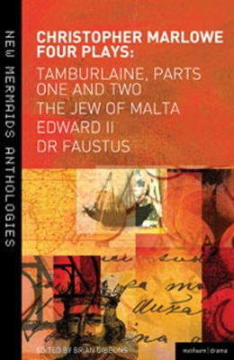 Christopher Marlowe - Four Plays Tamburlaine - The Jew of Malta - Edward II - Dr Faustus  2011 9781408149492 Front Cover