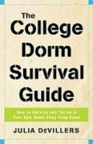 The College Dorm Survival Guide: How to Survive and Thrive in Your New Home Away from Home  2008 edition cover