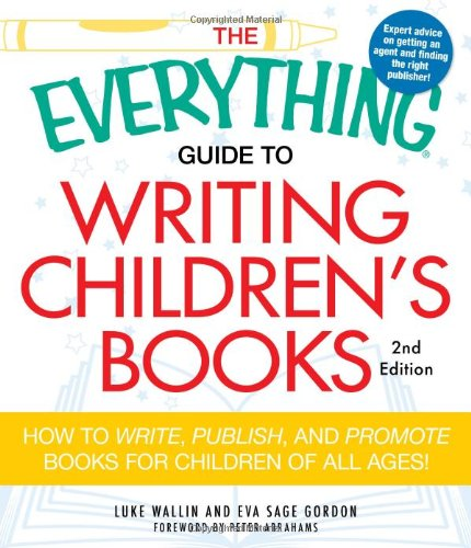 Everything Guide to Writing Children's Books How to Write, Publish, and Promote Books for Children of All Ages! 2nd 2011 (Revised) edition cover