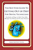 Best Ever Guide to Getting Out of Debt for Dental Technicians Hundreds of Ways to Ditch Your Debt, Manage Your Money and Fix Your Finances N/A 9781492382492 Front Cover