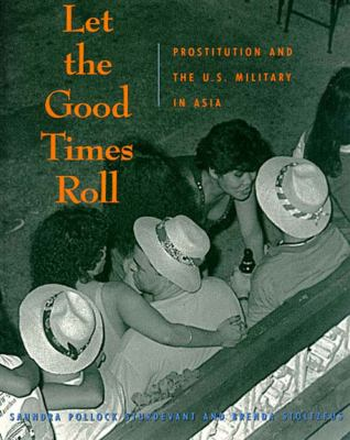 Let the Good Times Roll Prostitution and the U. S. Military in Asia  1993 9781565840492 Front Cover