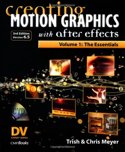 Creating Motion Graphics with after Effects The Essentials 3rd 2004 (Revised) 9781578202492 Front Cover