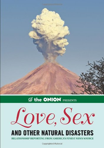 Love, Sex, and Other Natural Disasters Relationship Reporting from America's Finest News Source N/A edition cover