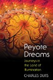 Peyote Dreams Journeys in the Land of Illumination  2013 edition cover