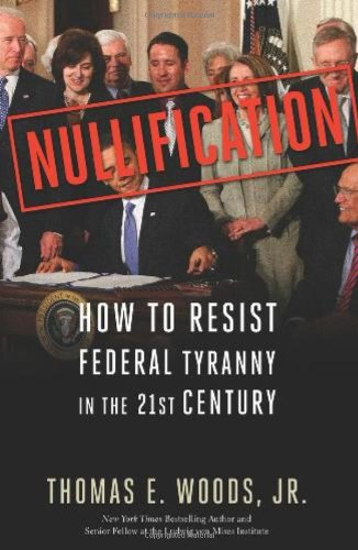 Nullification How to Resist Federal Tyranny in the 21st Century  2010 edition cover