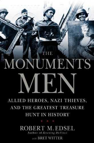 Monuments Men Allied Heroes, Nazi Thieves, and the Greatest Treasure Hunt in History  2009 edition cover