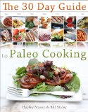 30 Day Guide to Paleo Cooking Entire Month of Paleo Meals  2013 9781936608492 Front Cover