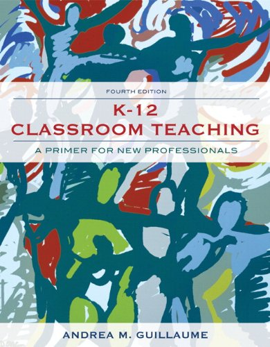 K-12 Classroom Teaching A Primer for the New Professionals 4th 2012 (Revised) edition cover