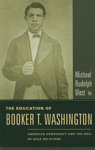 Education of Booker T. Washington American Democracy and the Idea of Race Relations  2008 9780231130493 Front Cover