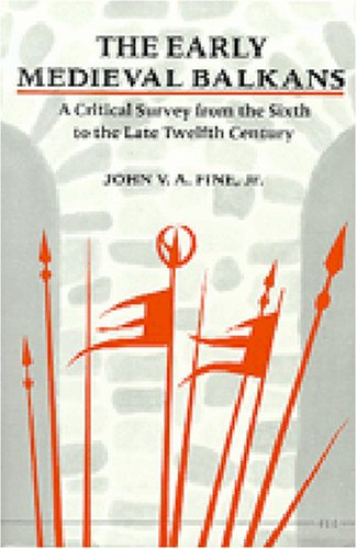 Early Medieval Balkans A Critical Survey from the Sixth to the Late Twelfth Century  1983 9780472081493 Front Cover