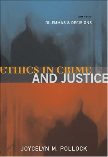 Ethics in Crime and Justice Dilemmas and Decisions 4th 2004 (Revised) 9780534563493 Front Cover
