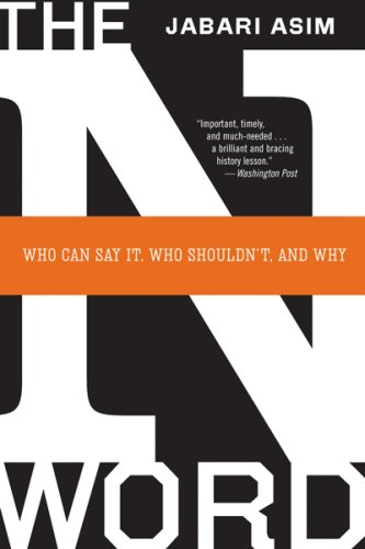 N Word Who Can Say It, Who Shouldn't, and Why  2007 9780547053493 Front Cover