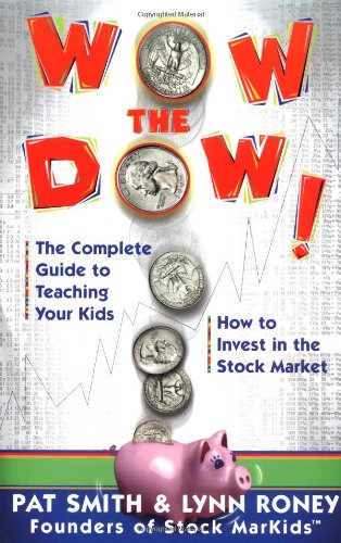 Wow the Dow! The Complete Guide to Teaching Your Kids How to Invest in the Stock Market  2000 9780684871493 Front Cover