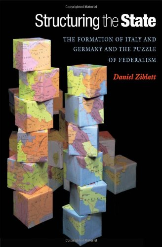 Structuring the State The Formation of Italy and Germany and the Puzzle of Federalism  2006 edition cover