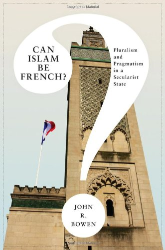 Can Islam Be French? Pluralism and Pragmatism in a Secularist State  2012 edition cover