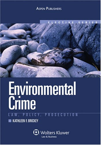 Environmental Crime Law, Policy, Prosecution 4th 2008 (Student Manual, Study Guide, etc.) edition cover