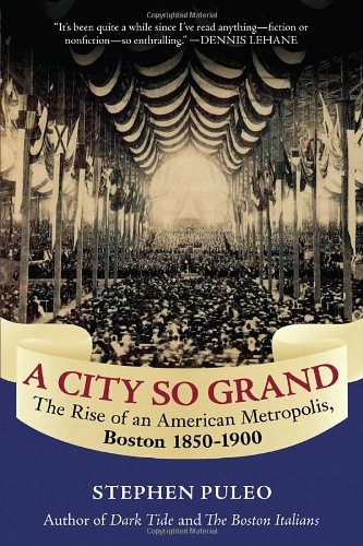 City So Grand The Rise of an American Metropolis, Boston 1850-1900 N/A edition cover