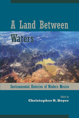 Land Between Waters Environmental Histories of Modern Mexico 2nd 2012 edition cover