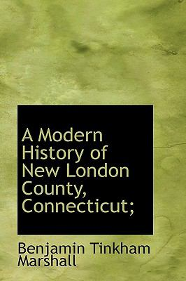 Modern History of New London County, Connecticut; N/A 9781115341493 Front Cover