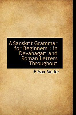 Sanskrit Grammar for Beginners In Devanagari and Roman Letters Throughout N/A 9781116555493 Front Cover