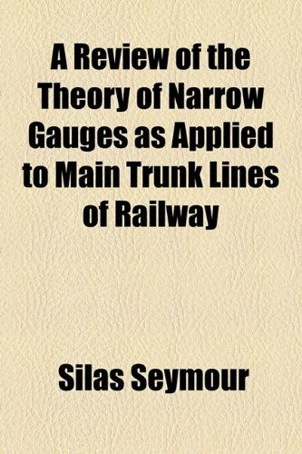 Review of the Theory of Narrow Gauges As Applied to Main Trunk Lines of Railway  2010 edition cover