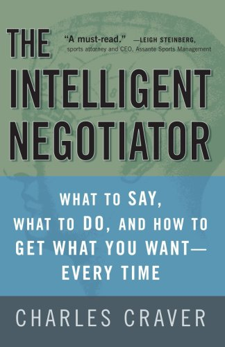 Intelligent Negotiator What to Say, What to Do, How to Get What You Want--Every Time N/A 9781400081493 Front Cover