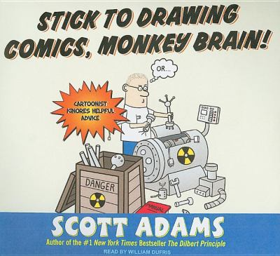 Stick to Drawing Comics, Monkey Brain!: Cartoonist Ignores Helpful Advice, Library Edition  2007 9781400135493 Front Cover