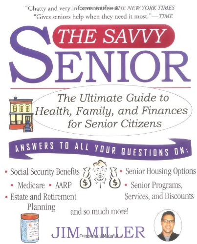 Savvy Senior The Ultimate Guide to Health, Family, and Finances for Senior Citizens  2004 9781401307493 Front Cover