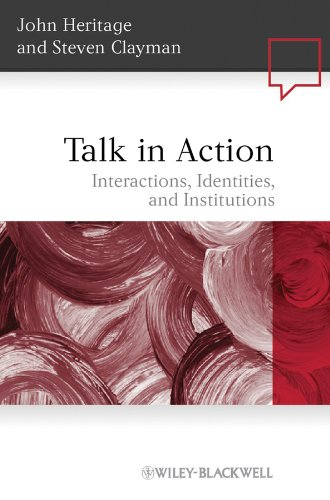 Talk in Action Interactions, Identities, and Institutions  2010 9781405185493 Front Cover