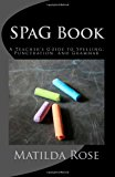 SPaG Book A Teacher's Guide to Spelling, Punctuation, and Grammar N/A 9781484113493 Front Cover