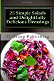 25 Simple Salads and Delightfully Delicious Dressings  N/A 9781490529493 Front Cover