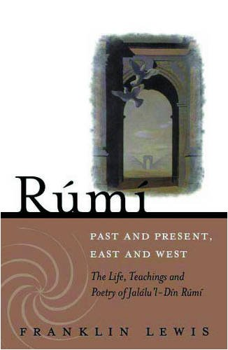 Rumi: Past and Present, East and West The Life, Teachings, and Poetry of Jalal Al-Din Rumi 2nd 2008 edition cover