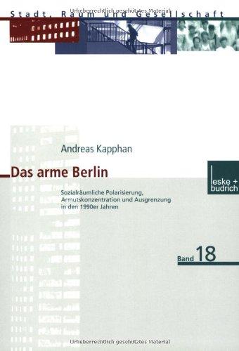 Das Arme Berlin: Sozialräumliche Polarisierung, Armutskonzentration Und Ausgrenzung in Den 1990er Jahren  2002 9783810035493 Front Cover