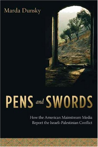 Pens and Swords How the American Mainstream Media Report the Israeli-Palestinian Conflict  2007 9780231133494 Front Cover