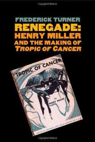 Renegade Henry Miller and the Making of Tropic of Cancer  2012 9780300149494 Front Cover