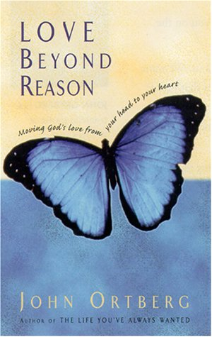 Love Beyond Reason Moving God's Love from Your Head to Your Heart  2001 edition cover