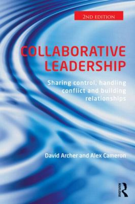 Collaborative Leadership Building Relationships, Sharing Control, Handling Conflict 2nd 2013 (Revised) 9780415539494 Front Cover