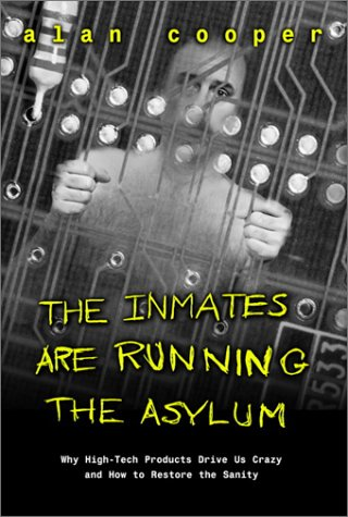 Inmates are Running the Asylum Why High Tech Products Drive Us Crazy and How to Restore the Sanity  1999 edition cover
