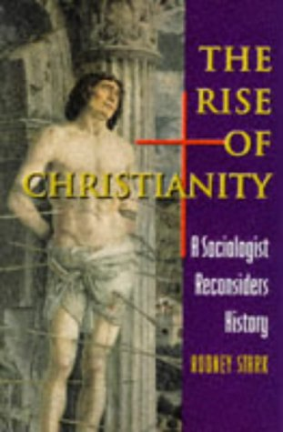 Rise of Christianity A Sociologist Reconsiders History  1996 edition cover