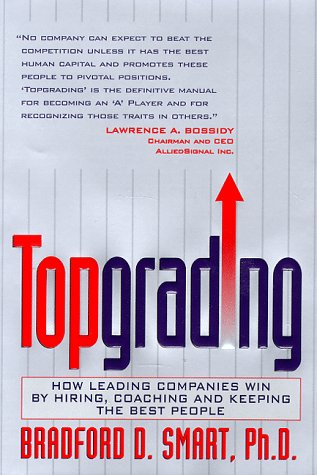 Topgrading How Leading Companies Win by Hiring, Coaching and Keeping the Best People  1999 edition cover