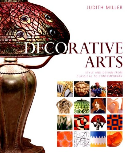Decorative Arts Style and Design from Classical to Contemporary  2006 9780756623494 Front Cover